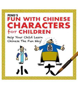 Fun with Chinese Charactes for Children (Peng's) - Help Your Child Learn Chinese The Fun Way
