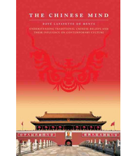 The Chinese Mind - Understanding Traditional Chinese Beliefs and Their Influence on Contemp. Culture