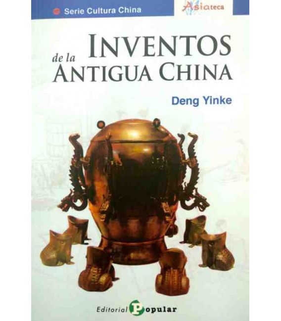 Inventos de la antigua China (Serie: Cultura China - Asiateca)