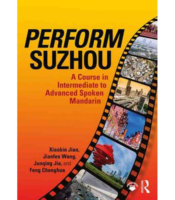 Perform Suzhou - A Course in Intermediate to Advanced Spoken Mandarin